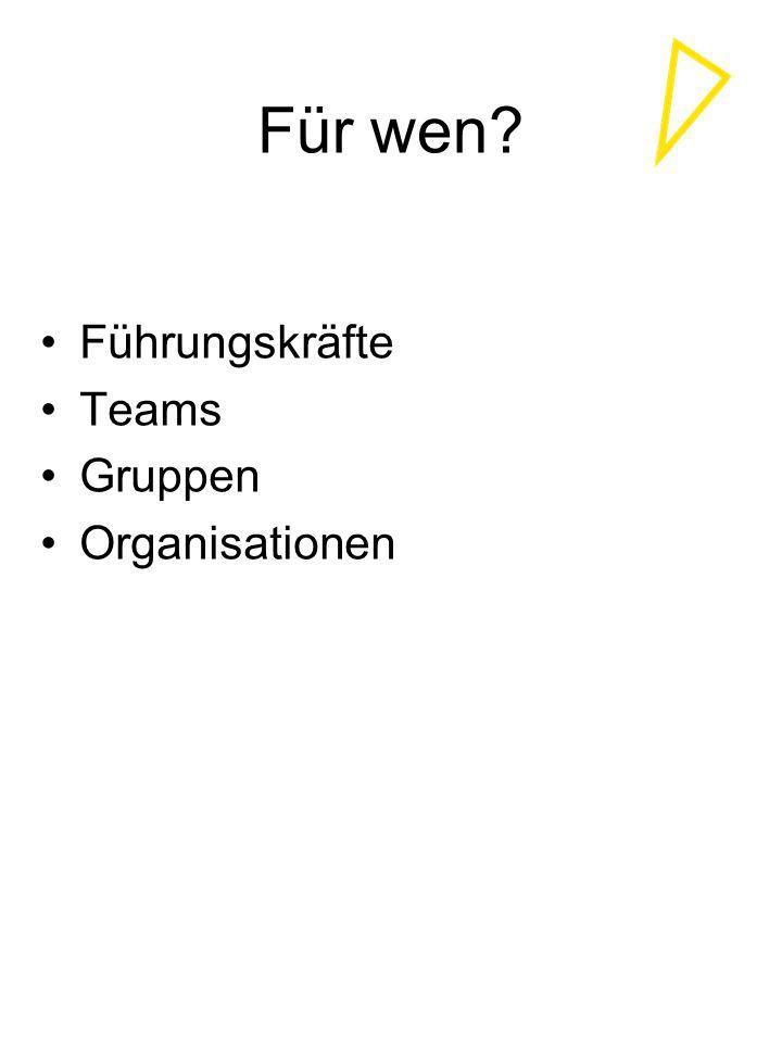 Für wen? Führungskräfte Teams Gruppen Organisationen