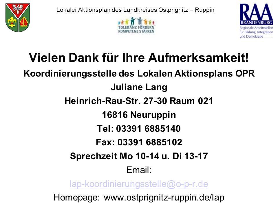 Vielen Dank für Ihre Aufmerksamkeit! Koordinierungsstelle des Lokalen Aktionsplans OPR Juliane Lang Heinrich-Rau-Str. 27-30 Raum 021 16816 Neuruppin T