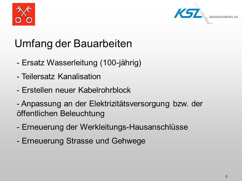 5 Umfang der Bauarbeiten - Ersatz Wasserleitung (100-jährig) - Teilersatz Kanalisation - Erstellen neuer Kabelrohrblock - Anpassung an der Elektrizitätsversorgung bzw.