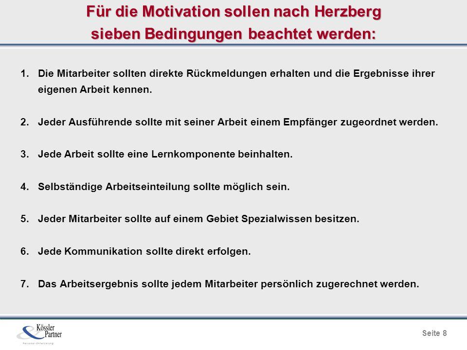 Seite 8 Für die Motivation sollen nach Herzberg sieben Bedingungen beachtet werden: 1. Die Mitarbeiter sollten direkte Rückmeldungen erhalten und die