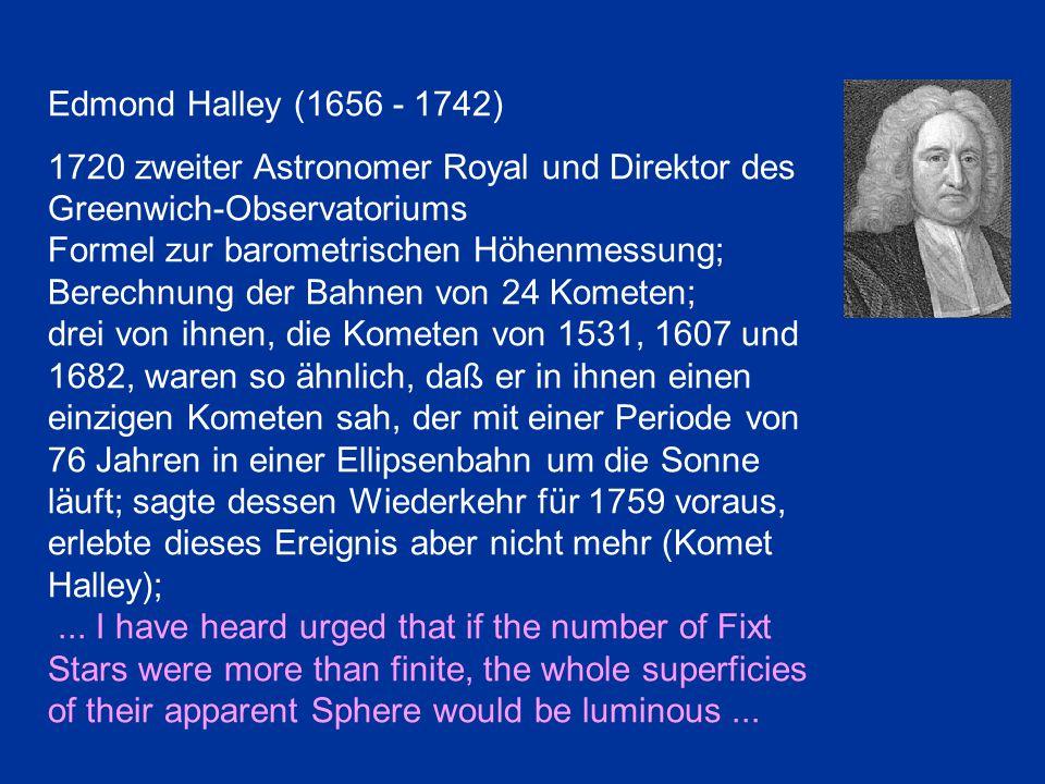 Edmond Halley (1656 - 1742) 1720 zweiter Astronomer Royal und Direktor des Greenwich-Observatoriums Formel zur barometrischen Höhenmessung; Berechnung