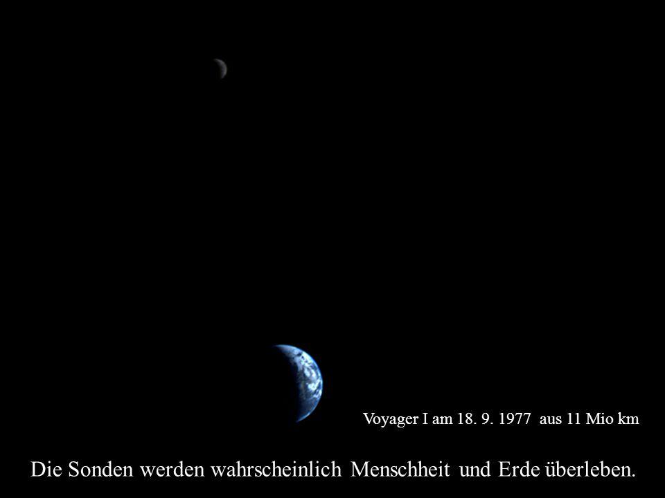Voyager I am 18. 9. 1977 aus 11 Mio km Die Sonden werden wahrscheinlich Menschheit und Erde überleben.