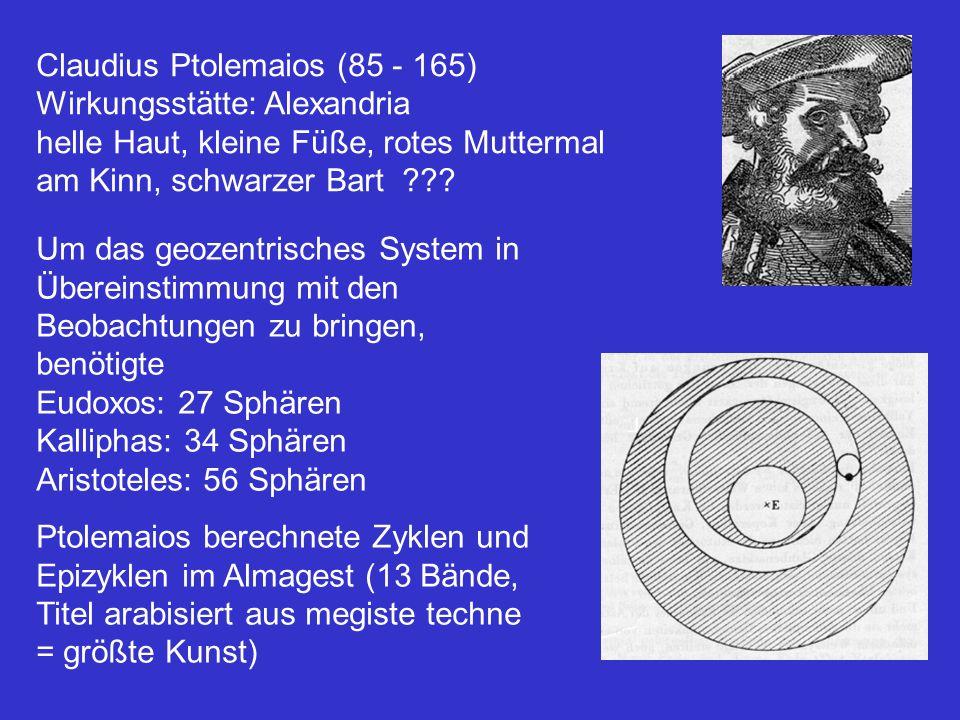 Claudius Ptolemaios (85 - 165) Wirkungsstätte: Alexandria helle Haut, kleine Füße, rotes Muttermal am Kinn, schwarzer Bart ??? Um das geozentrisches S