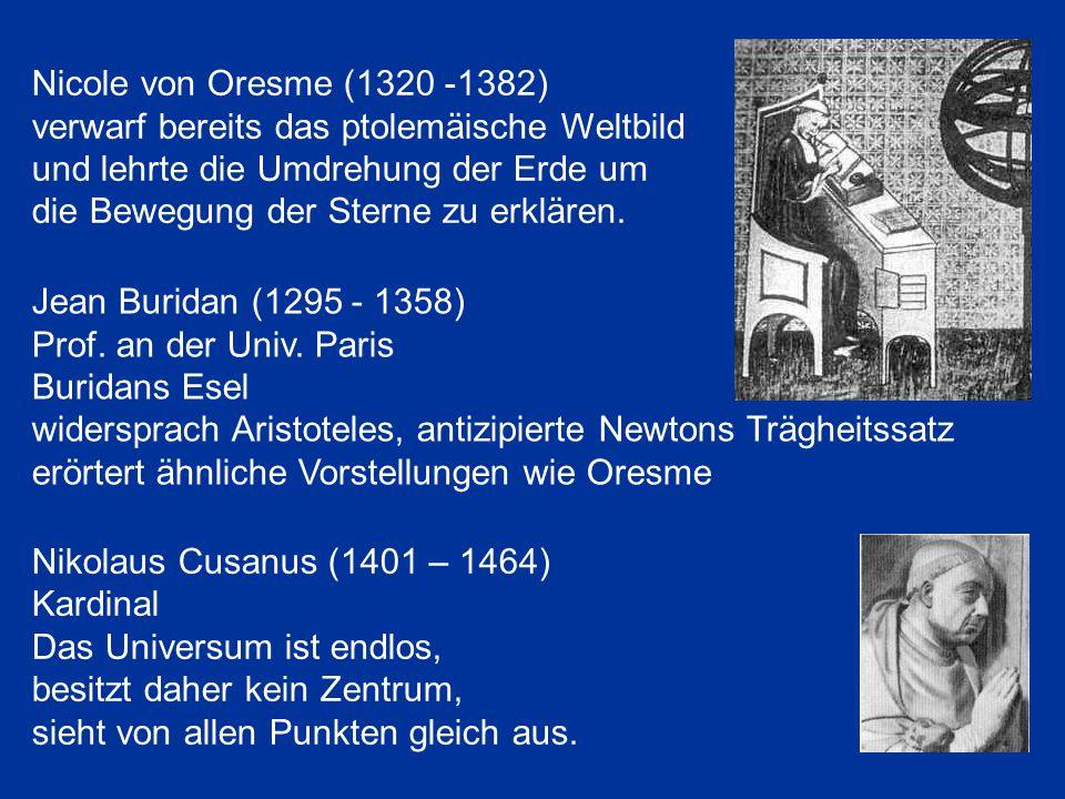 Nicole von Oresme (1320 -1382) verwarf bereits das ptolemäische Weltbild und lehrte die Umdrehung der Erde um die Bewegung der Sterne zu erklären. Nik