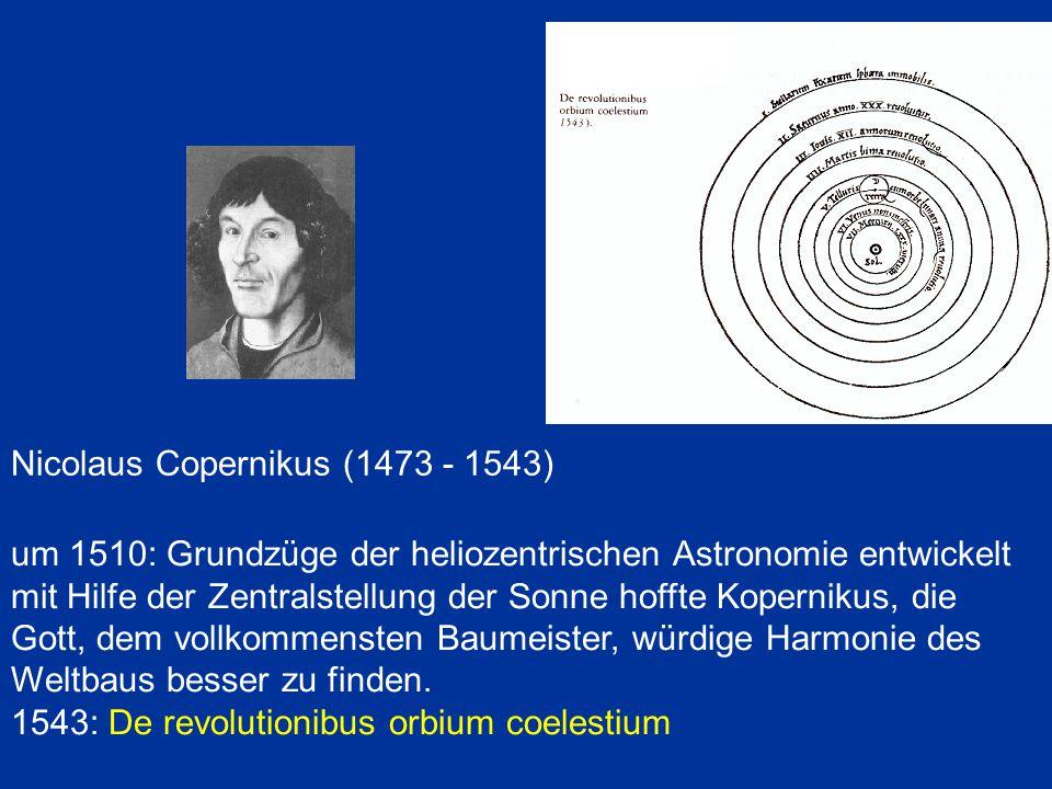 Nicolaus Copernikus (1473 - 1543) um 1510: Grundzüge der heliozentrischen Astronomie entwickelt mit Hilfe der Zentralstellung der Sonne hoffte Koperni