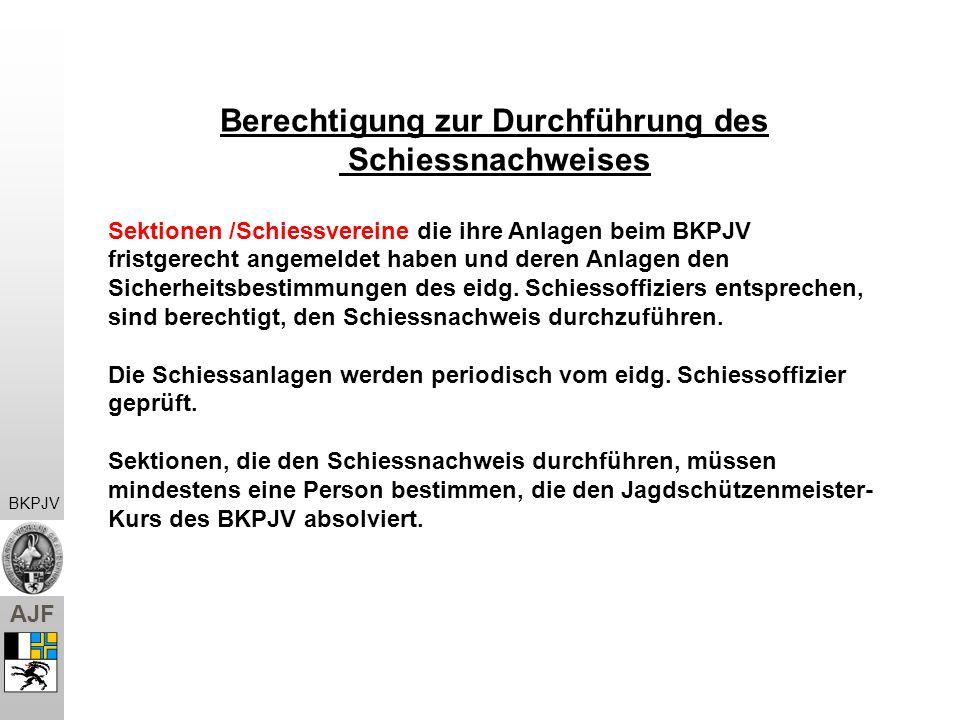 AJF Berechtigung zur Durchführung des Schiessnachweises Sektionen /Schiessvereine die ihre Anlagen beim BKPJV fristgerecht angemeldet haben und deren