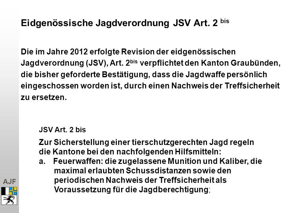 AJF Die im Jahre 2012 erfolgte Revision der eidgenössischen Jagdverordnung (JSV), Art. 2 bis verpflichtet den Kanton Graubünden, die bisher geforderte