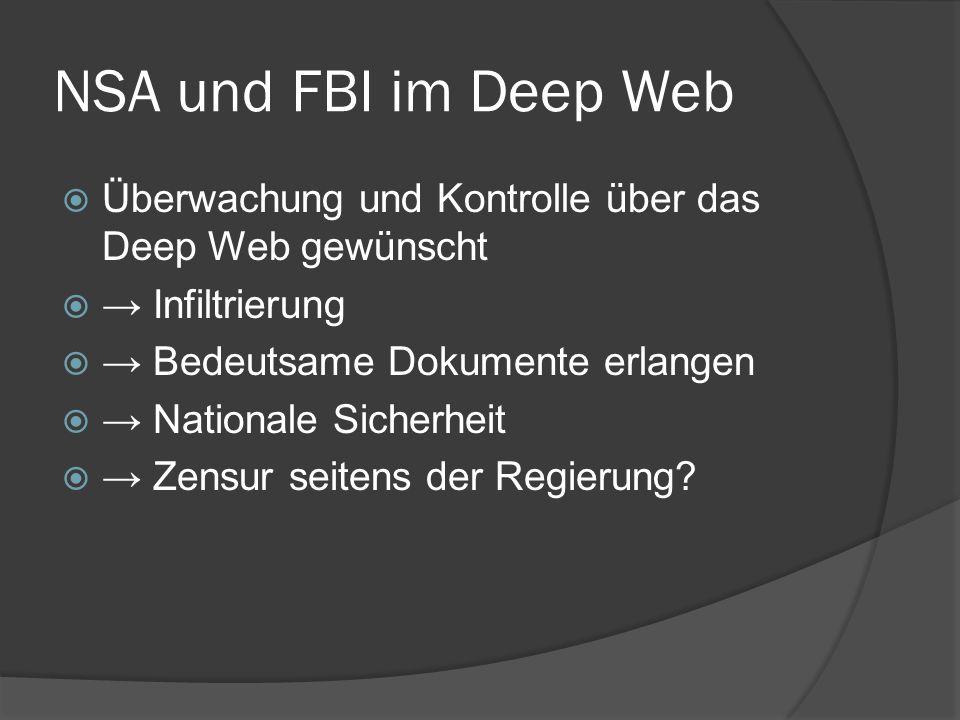 NSA und FBI im Deep Web  Überwachung und Kontrolle über das Deep Web gewünscht  → Infiltrierung  → Bedeutsame Dokumente erlangen  → Nationale Sich