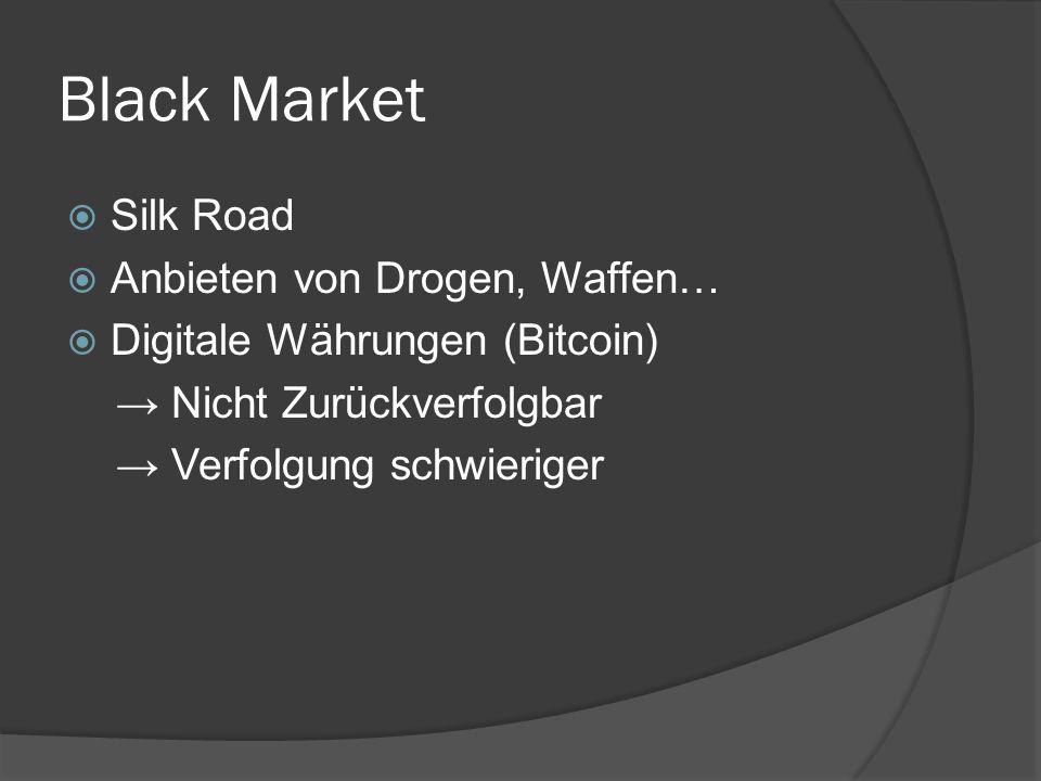 Black Market  Silk Road  Anbieten von Drogen, Waffen…  Digitale Währungen (Bitcoin) → Nicht Zurückverfolgbar → Verfolgung schwieriger
