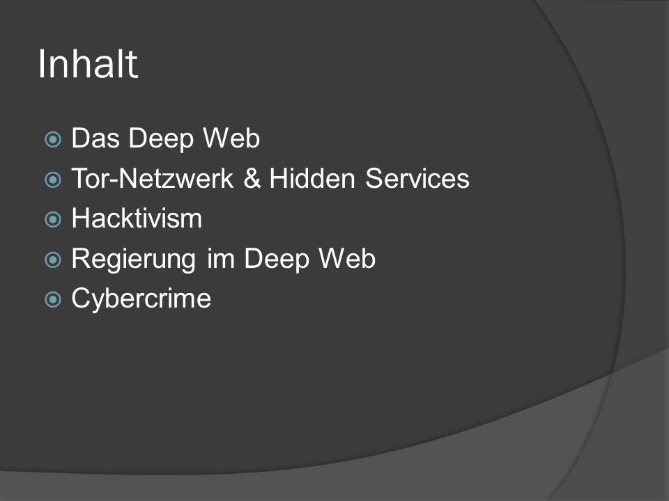 Inhalt  Das Deep Web  Tor-Netzwerk & Hidden Services  Hacktivism  Regierung im Deep Web  Cybercrime