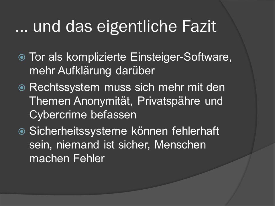 … und das eigentliche Fazit  Tor als komplizierte Einsteiger-Software, mehr Aufklärung darüber  Rechtssystem muss sich mehr mit den Themen Anonymitä