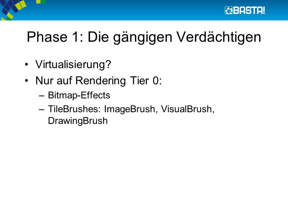 Phase 1: Die gängigen Verdächtigen Virtualisierung? Nur auf Rendering Tier 0: –Bitmap-Effects –TileBrushes: ImageBrush, VisualBrush, DrawingBrush