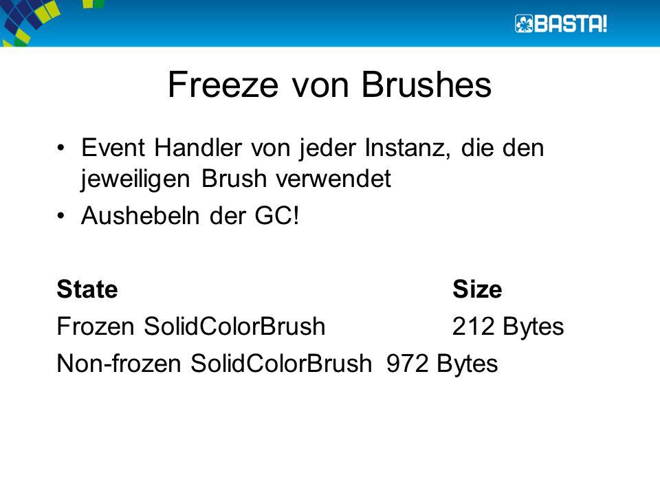 Freeze von Brushes Event Handler von jeder Instanz, die den jeweiligen Brush verwendet Aushebeln der GC! State Size Frozen SolidColorBrush212 Bytes No