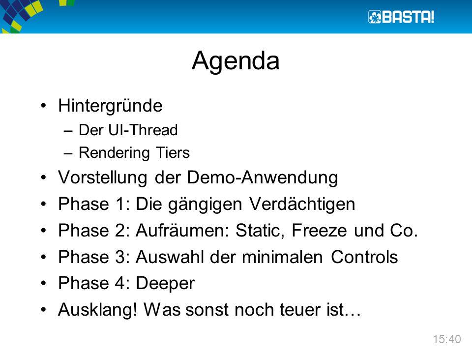 Agenda Hintergründe –Der UI-Thread –Rendering Tiers Vorstellung der Demo-Anwendung Phase 1: Die gängigen Verdächtigen Phase 2: Aufräumen: Static, Freeze und Co.
