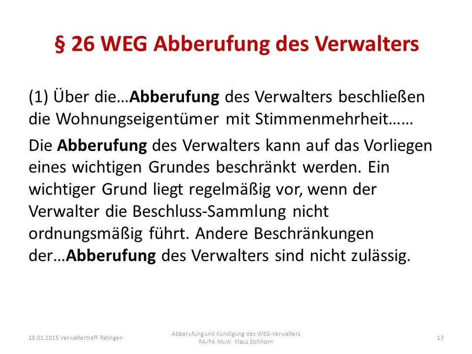 § 26 WEG Abberufung des Verwalters (1) Über die…Abberufung des Verwalters beschließen die Wohnungseigentümer mit Stimmenmehrheit…… Die Abberufung des