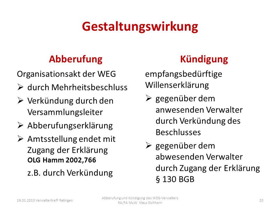 Gestaltungswirkung Abberufung Organisationsakt der WEG  durch Mehrheitsbeschluss  Verkündung durch den Versammlungsleiter  Abberufungserklärung  A
