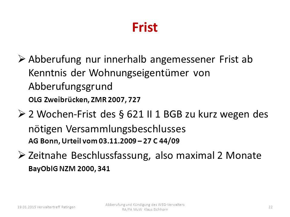 Frist  Abberufung nur innerhalb angemessener Frist ab Kenntnis der Wohnungseigentümer von Abberufungsgrund OLG Zweibrücken, ZMR 2007, 727  2 Wochen-