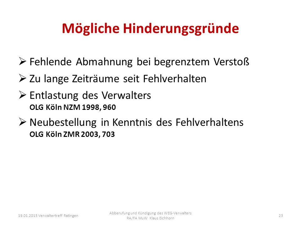 Mögliche Hinderungsgründe  Fehlende Abmahnung bei begrenztem Verstoß  Zu lange Zeiträume seit Fehlverhalten  Entlastung des Verwalters OLG Köln NZM