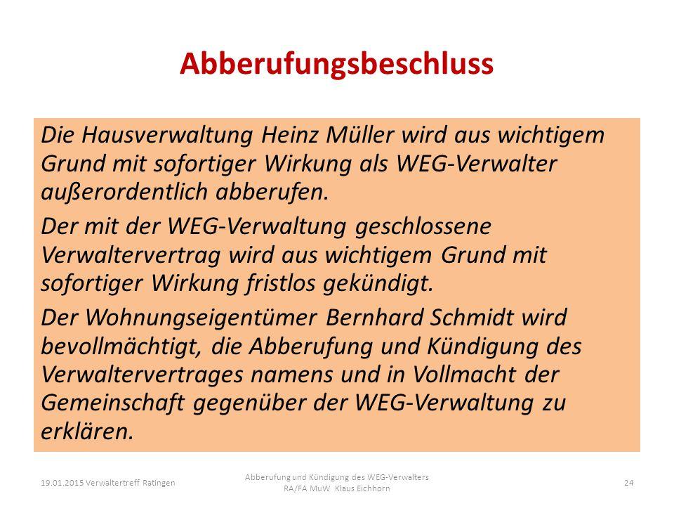 Abberufungsbeschluss Die Hausverwaltung Heinz Müller wird aus wichtigem Grund mit sofortiger Wirkung als WEG-Verwalter außerordentlich abberufen. Der