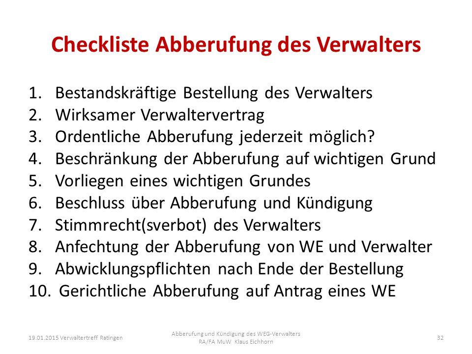 Checkliste Abberufung des Verwalters 1.Bestandskräftige Bestellung des Verwalters 2.Wirksamer Verwaltervertrag 3.Ordentliche Abberufung jederzeit mögl