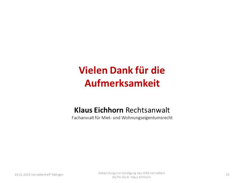 Vielen Dank für die Aufmerksamkeit Klaus Eichhorn Rechtsanwalt Fachanwalt für Miet- und Wohnungseigentumsrecht 19.01.2015 Verwaltertreff Ratingen Abbe