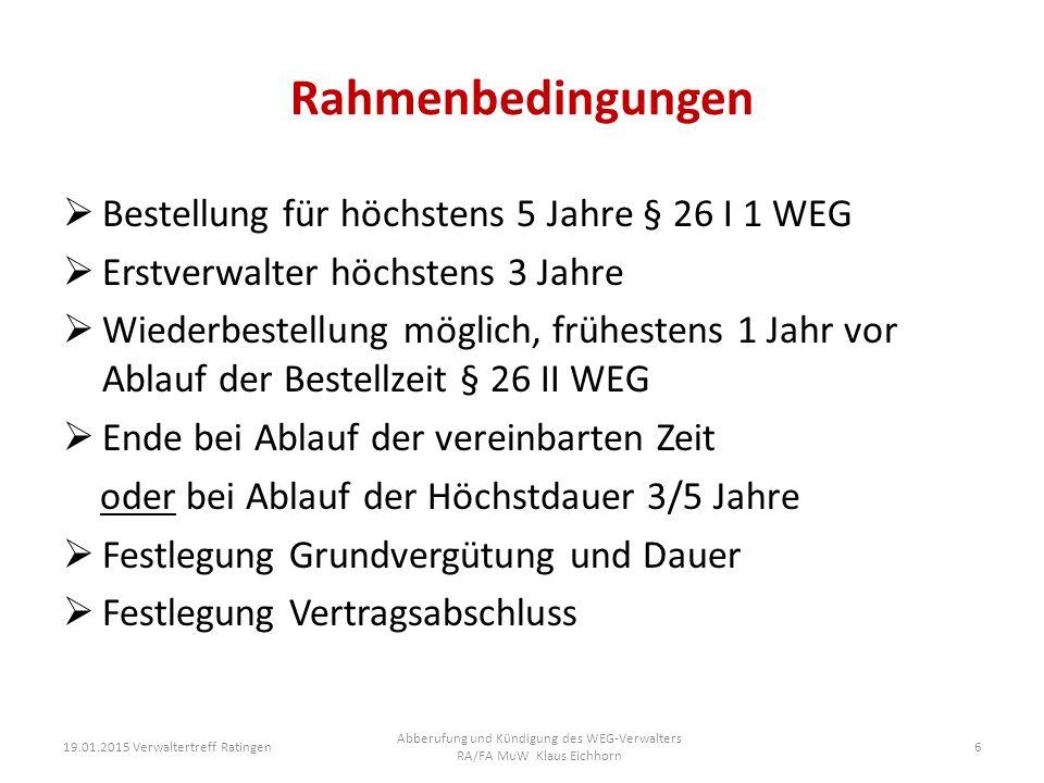 Rahmenbedingungen  Bestellung für höchstens 5 Jahre § 26 I 1 WEG  Erstverwalter höchstens 3 Jahre  Wiederbestellung möglich, frühestens 1 Jahr vor