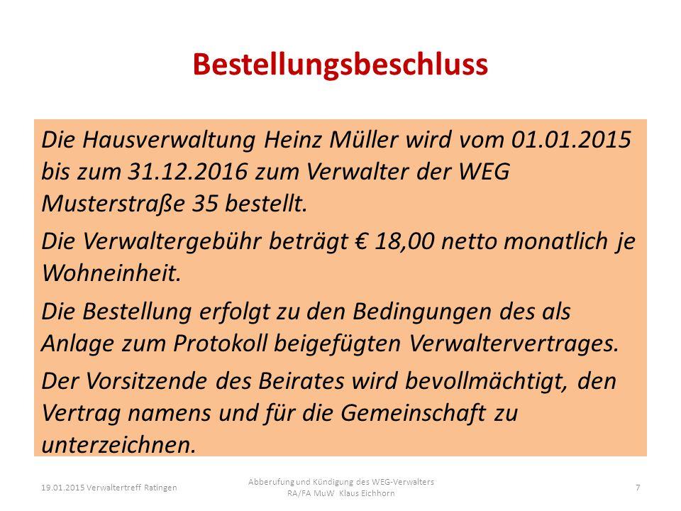 Bestellungsbeschluss Die Hausverwaltung Heinz Müller wird vom 01.01.2015 bis zum 31.12.2016 zum Verwalter der WEG Musterstraße 35 bestellt. Die Verwal