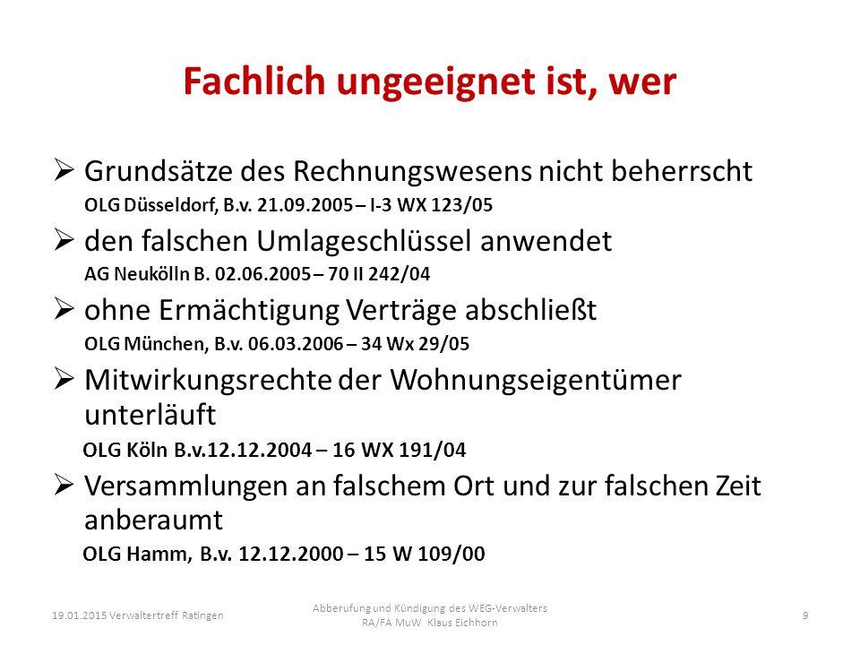 Fachlich ungeeignet ist, wer  Grundsätze des Rechnungswesens nicht beherrscht OLG Düsseldorf, B.v. 21.09.2005 – I-3 WX 123/05  den falschen Umlagesc