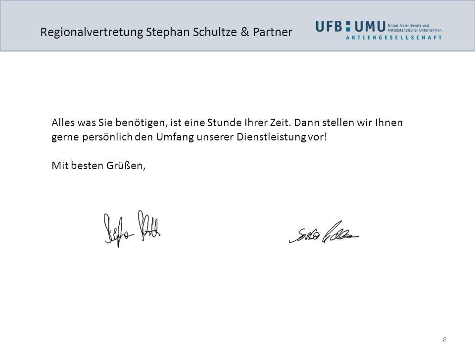 8 Regionalvertretung Stephan Schultze & Partner Alles was Sie benötigen, ist eine Stunde Ihrer Zeit. Dann stellen wir Ihnen gerne persönlich den Umfan