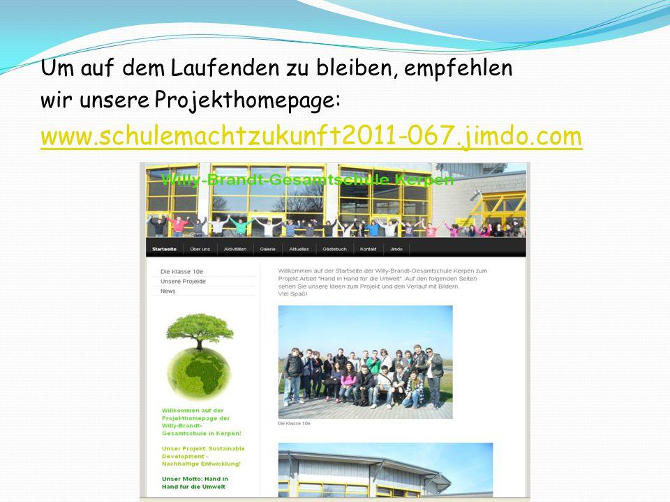 Um auf dem Laufenden zu bleiben, empfehlen wir unsere Projekthomepage: www.schulemachtzukunft2011-067.jimdo.com