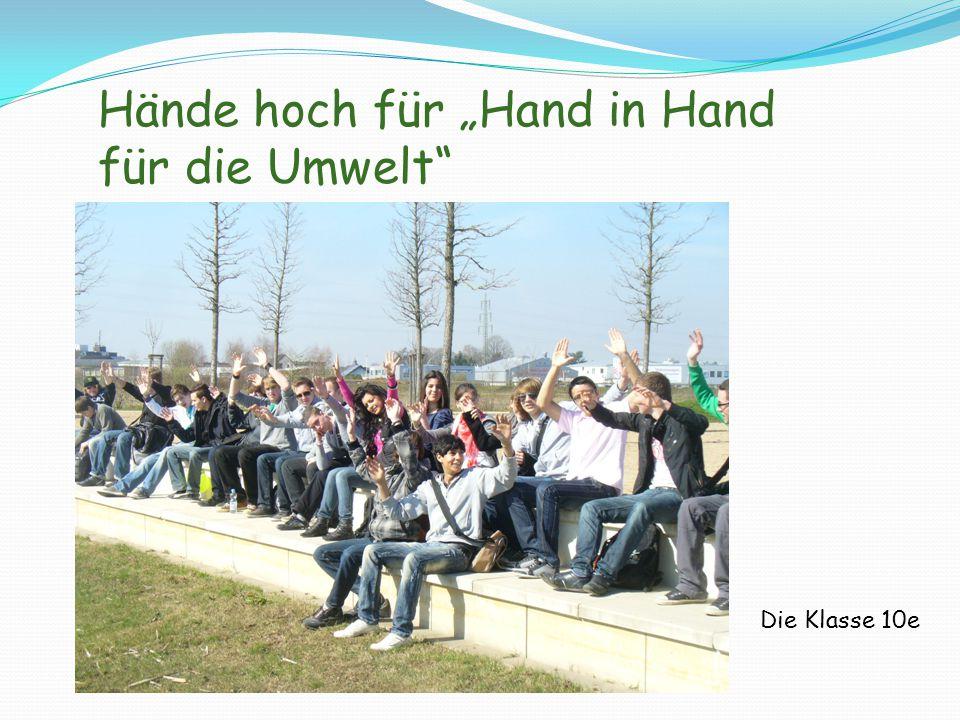 """Hände hoch für """"Hand in Hand für die Umwelt Die Klasse 10e"""