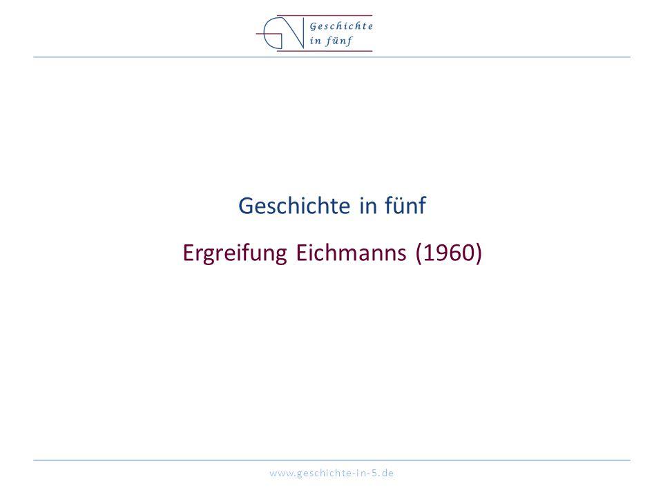 www.geschichte-in-5.de Geschichte in fünf Ergreifung Eichmanns (1960)