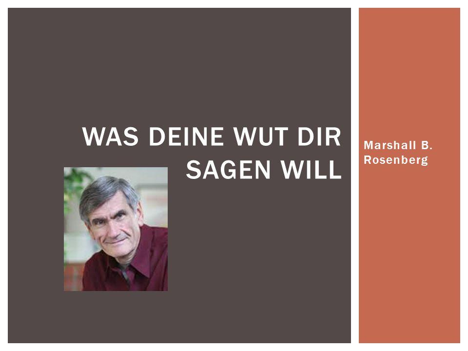 """ Geboren 1934, USA  1961 promovierter Psychologe  international tätiger Mediator  """"Konzept der gewaltfreien Kommunikation  4 Schritte:  Umgang mit Ärger & Wut MARSHALL B."""