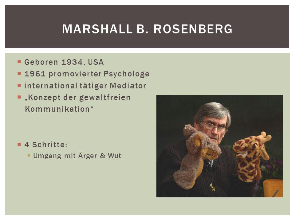""" Geboren 1934, USA  1961 promovierter Psychologe  international tätiger Mediator  """"Konzept der gewaltfreien Kommunikation""""  4 Schritte:  Umgang"""