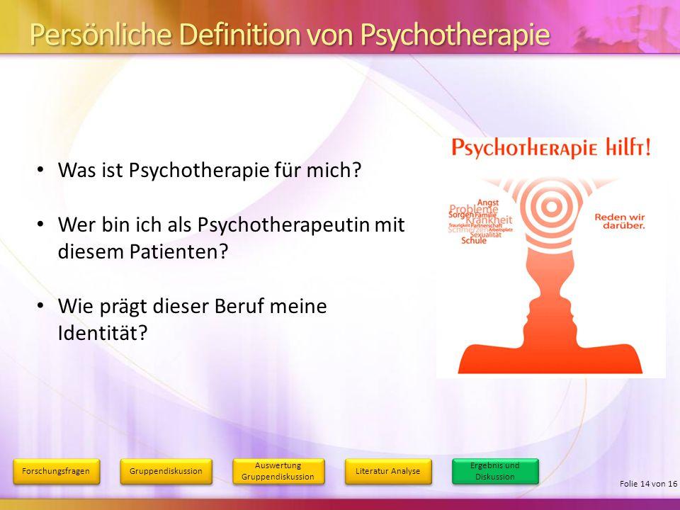 Persönliche Definition von Psychotherapie Forschungsfragen Gruppendiskussion Auswertung Gruppendiskussion Literatur Analyse Ergebnis und Diskussion Fo