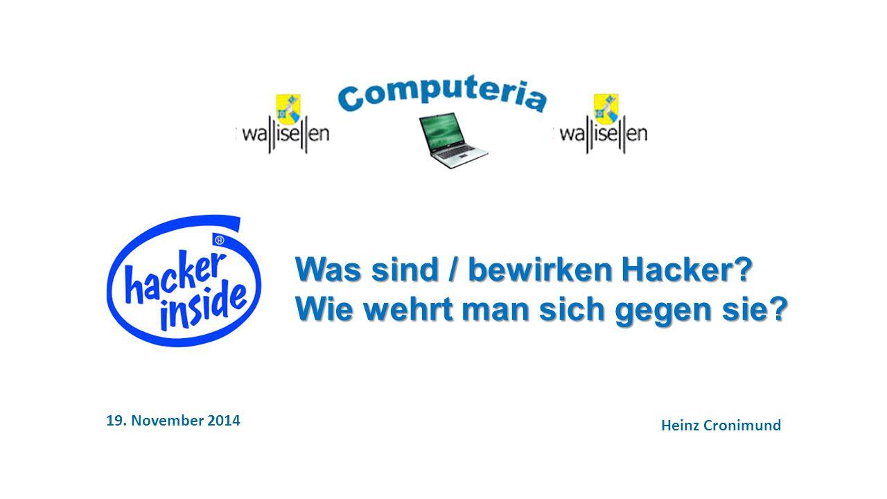 19. November 2014 Heinz Cronimund Was sind / bewirken Hacker Wie wehrt man sich gegen sie