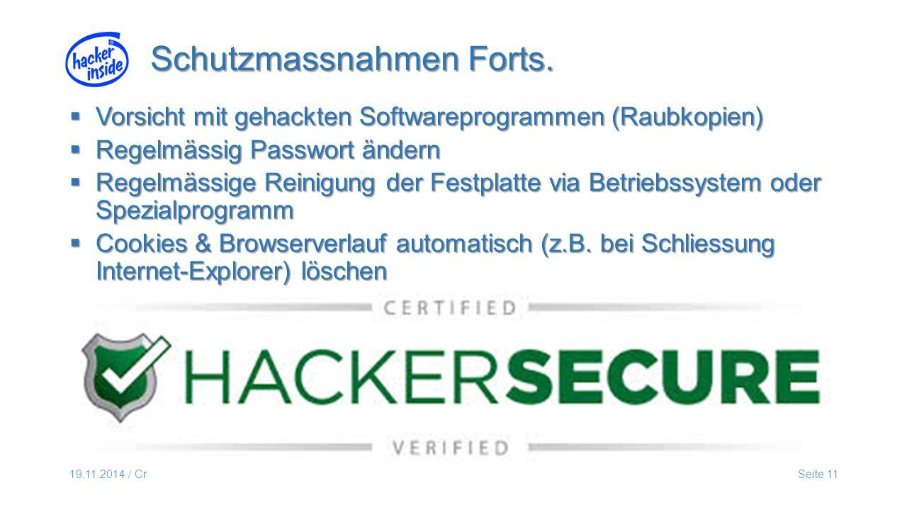 19.11.2014 / CrSeite 11  Vorsicht mit gehackten Softwareprogrammen (Raubkopien)  Regelmässig Passwort ändern  Regelmässige Reinigung der Festplatte via Betriebssystem oder Spezialprogramm  Cookies & Browserverlauf automatisch (z.B.