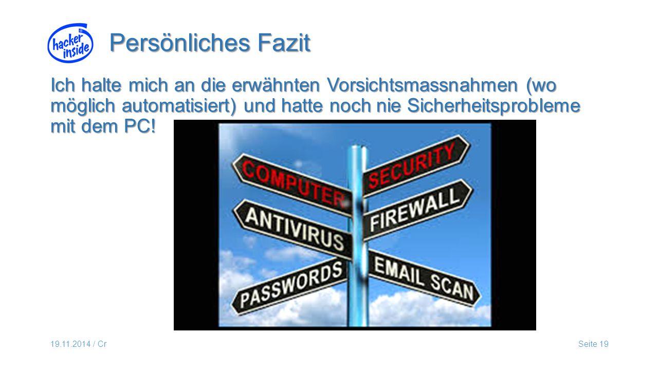 19.11.2014 / CrSeite 19 Ich halte mich an die erwähnten Vorsichtsmassnahmen (wo möglich automatisiert) und hatte noch nie Sicherheitsprobleme mit dem PC.