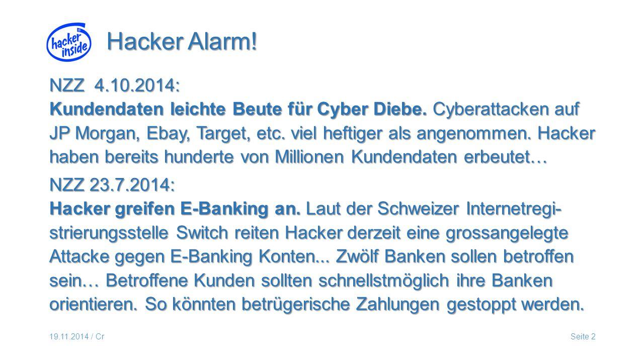 19.11.2014 / CrSeite 2 Hacker Alarm. NZZ 4.10.2014: Kundendaten leichte Beute für Cyber Diebe.