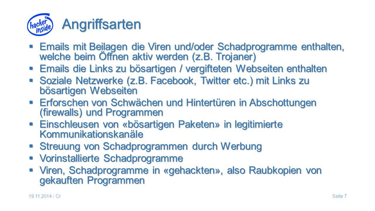 19.11.2014 / CrSeite 7  Emails mit Beilagen die Viren und/oder Schadprogramme enthalten, welche beim Öffnen aktiv werden (z.B.