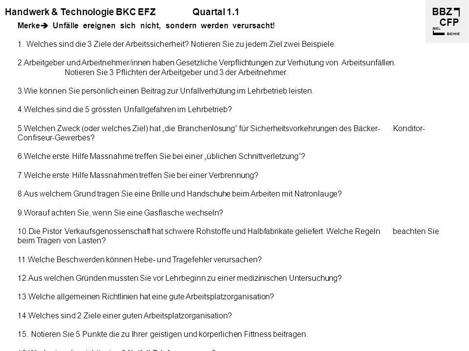 Handwerk & Technologie BKC EFZQuartal 1.1 Merke  Unfälle ereignen sich nicht, sondern werden verursacht! 1. Welches sind die 3 Ziele der Arbeitssiche