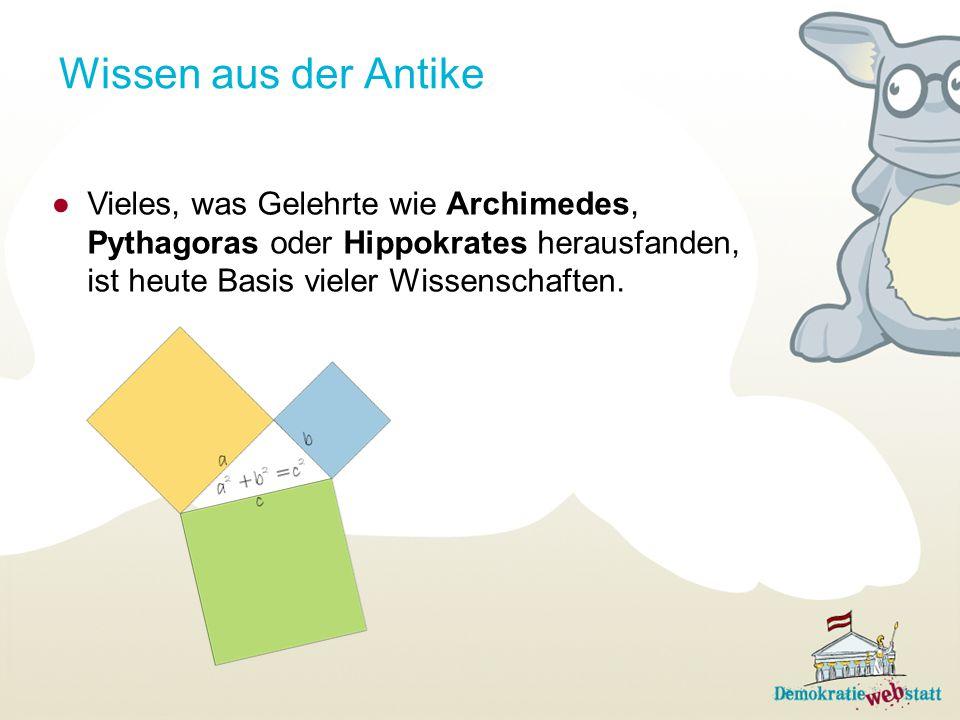 Wissen aus der Antike ●Vieles, was Gelehrte wie Archimedes, Pythagoras oder Hippokrates herausfanden, ist heute Basis vieler Wissenschaften.