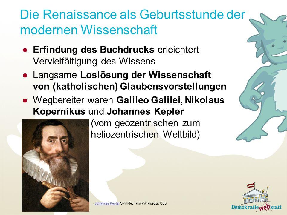 Die Renaissance als Geburtsstunde der modernen Wissenschaft ●Erfindung des Buchdrucks erleichtert Vervielfältigung des Wissens ●Langsame Loslösung der