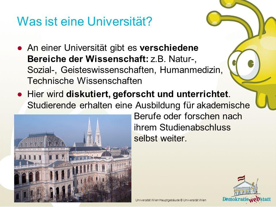 ●An einer Universität gibt es verschiedene Bereiche der Wissenschaft: z.B. Natur-, Sozial-, Geisteswissenschaften, Humanmedizin, Technische Wissenscha