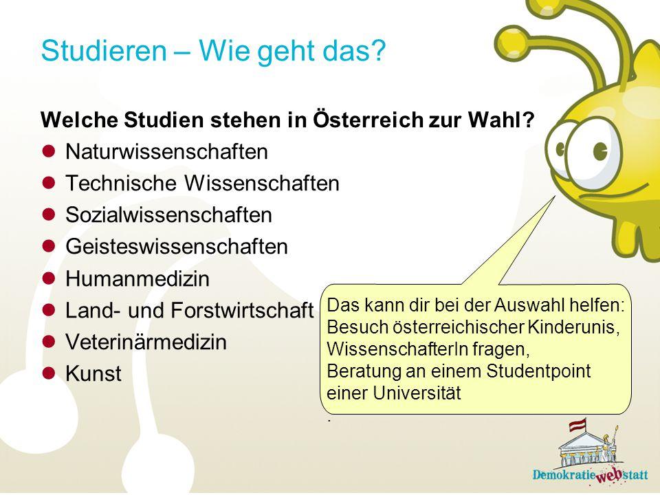 Welche Studien stehen in Österreich zur Wahl? Naturwissenschaften Technische Wissenschaften Sozialwissenschaften Geisteswissenschaften Humanmedizin La