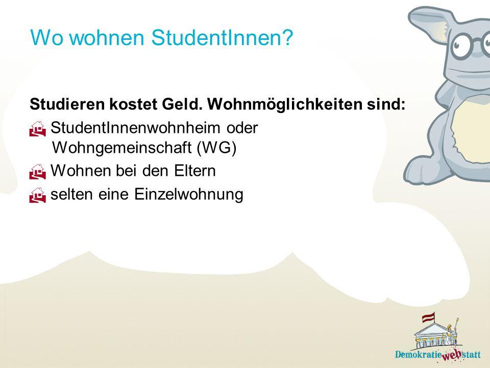 Wo wohnen StudentInnen? Studieren kostet Geld. Wohnmöglichkeiten sind:  StudentInnenwohnheim oder Wohngemeinschaft (WG)  Wohnen bei den Eltern  sel