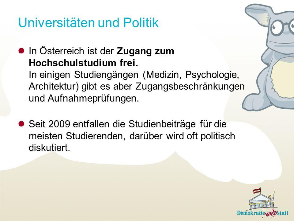 Universitäten und Politik In Österreich ist der Zugang zum Hochschulstudium frei. In einigen Studiengängen (Medizin, Psychologie, Architektur) gibt es