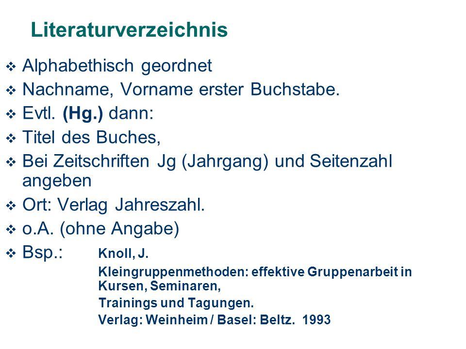 Literaturverzeichnis  Alphabethisch geordnet  Nachname, Vorname erster Buchstabe.  Evtl. (Hg.) dann:  Titel des Buches,  Bei Zeitschriften Jg (Ja