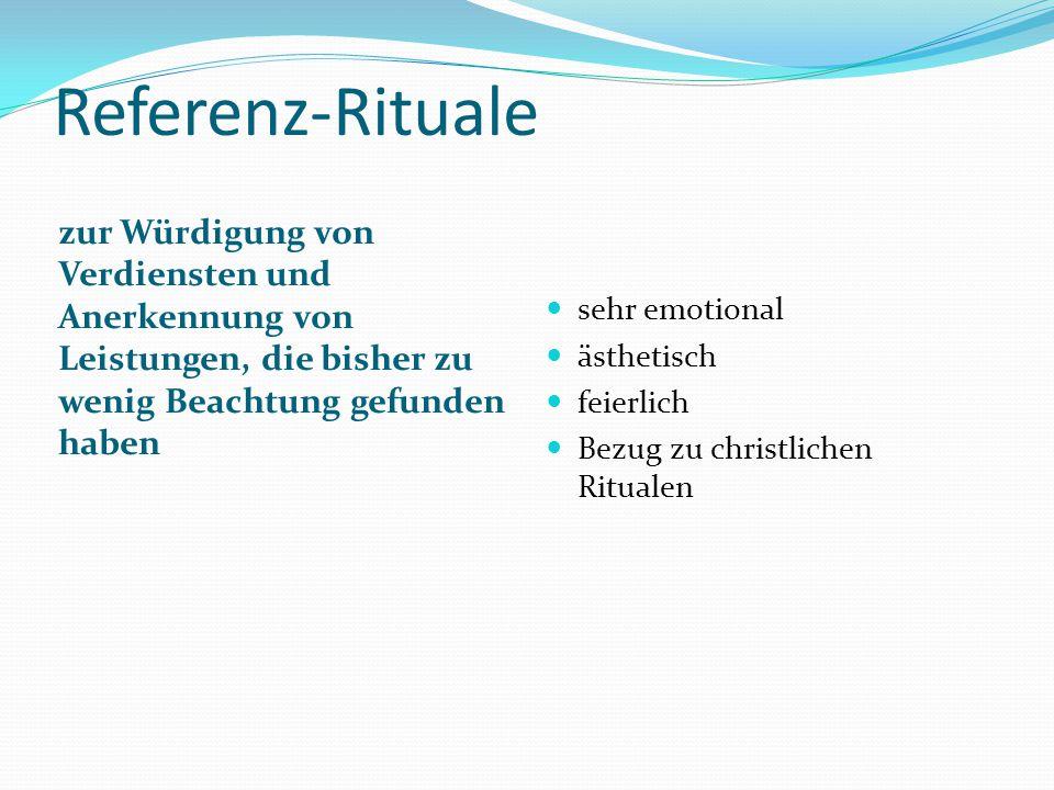 Referenz-Rituale zur Würdigung von Verdiensten und Anerkennung von Leistungen, die bisher zu wenig Beachtung gefunden haben sehr emotional ästhetisch feierlich Bezug zu christlichen Ritualen