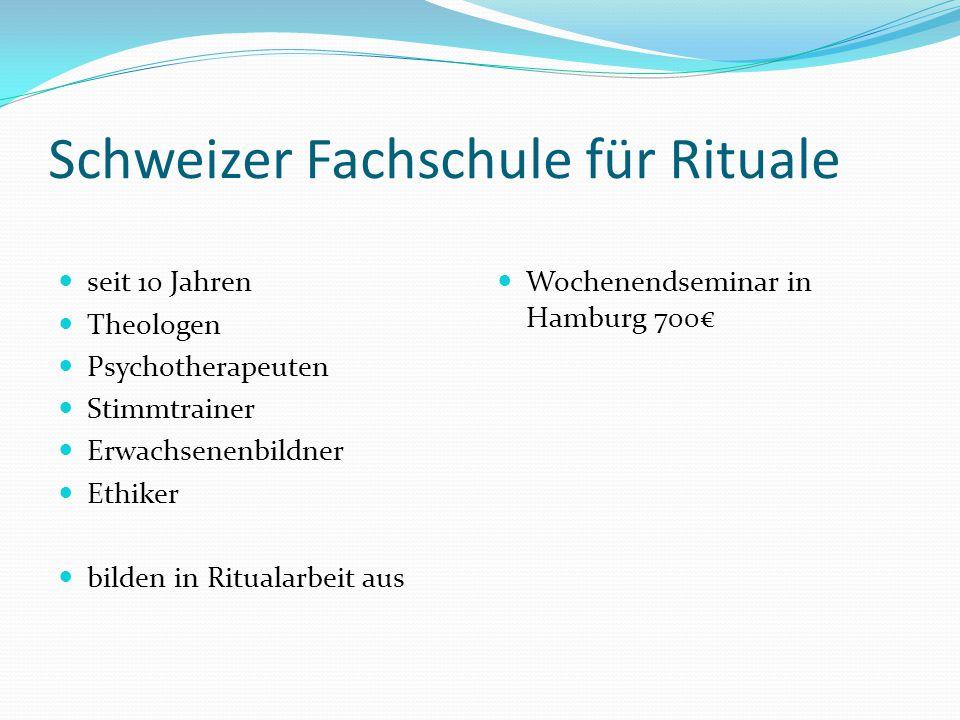Schweizer Fachschule für Rituale seit 10 Jahren Theologen Psychotherapeuten Stimmtrainer Erwachsenenbildner Ethiker bilden in Ritualarbeit aus Wochenendseminar in Hamburg 700€